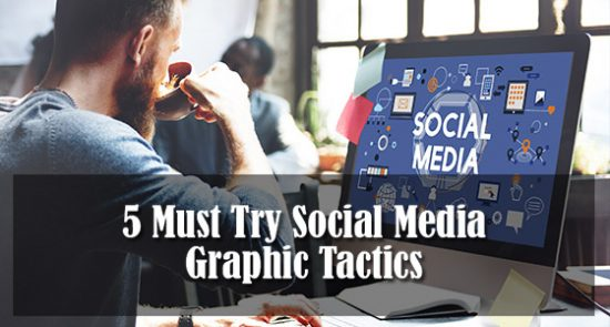 5 Must Try Social Media Graphic Tactics