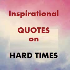 Inspirational Quotes On Hard Times Quotes On Hard Times Of Life And
