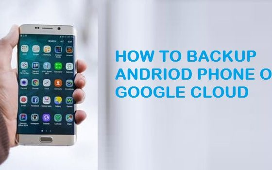 how-to-setup-to-backup-an-android-phone-on-the-google-cloud