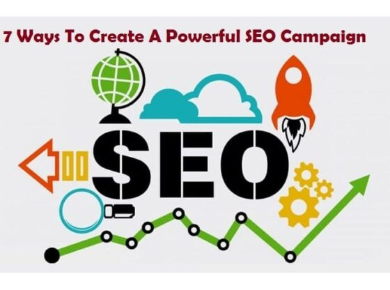 7 Ways To Create A Powerful SEO Campaign